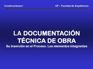 LA DOCUMENTACIÓN  TÉCNICA DE OBRA Su inserción en el Proceso. Los elementos integrantes