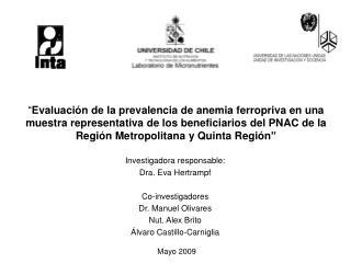 Investigadora responsable: Dra. Eva Hertrampf Co-investigadores Dr. Manuel Olivares