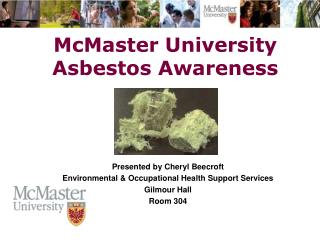 Presented by Cheryl Beecroft Environmental  Occupational Health Support Services Gilmour Hall Room 304
