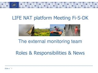 LIFE NAT platform Meeting Fi-S-DK The external monitoring team Roles & Responsibilities & News