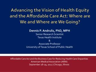 Dennis P. Andrulis, PhD, MPH Senior Research Scientist Texas Health Institute &