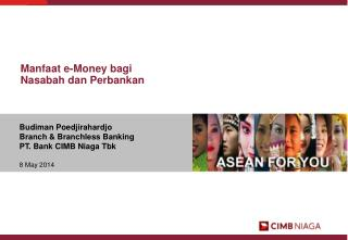Budiman Poedjirahardjo Branch & Branchless Banking PT. Bank CIMB Niaga Tbk 8 May 2014