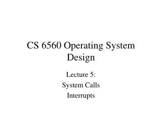 CS 6560 Operating System Design