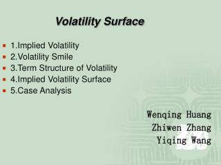 Volatility Surface 1.Implied Volatility 2.Volatility Smile 3.Term Structure of Volatility