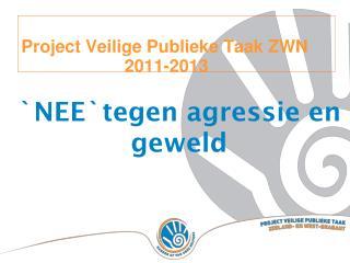 Project Veilige Publieke Taak ZWN 2011-2013