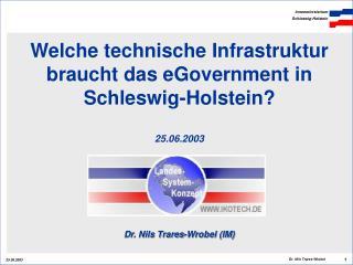 Welche technische Infrastruktur braucht das eGovernment in Schleswig-Holstein? 25.06.2003