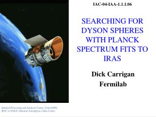 IAC-04-IAA-1.1.1.06 SEARCHING FOR DYSON SPHERES WITH PLANCK SPECTRUM FITS TO IRAS