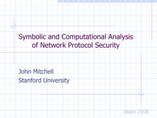 Symbolic and Computational Analysis  of Network Protocol Security