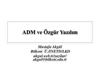 Mustafa Akgül  Bilkent  Ü./INETD/LKD akgul.web.tr/yazilar/   akgul@bilkent.tr