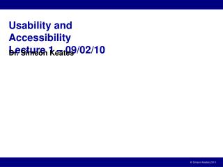 Usability and Accessibility Lecture 1  �  09/02/10