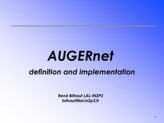 AUGERnet  definition and implementation René Bilhaut LAL-IN2P3 bilhaut@lal2p3.fr