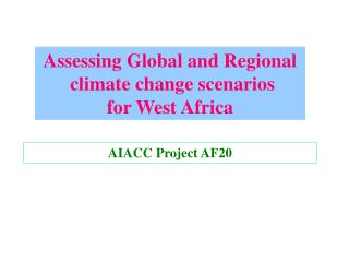 Assessing Global and Regional  climate change scenarios  for West Africa
