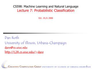 Dan Roth University of Illinois, Urbana-Champaign danr@cs.uiuc L2R.cs.uiuc/~danr