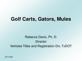 Golf Carts, Gators, Mules