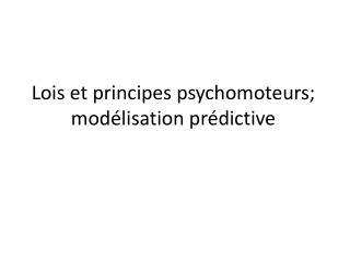 Lois et principes psychomoteurs; modélisation prédictive