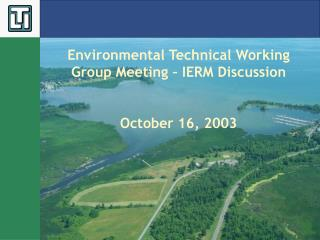 Environmental Technical Working Group Meeting – IERM Discussion October 16, 2003