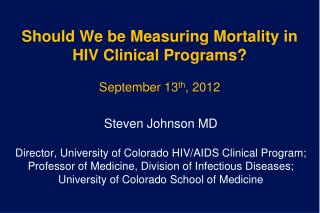 Should We be Measuring Mortality in HIV Clinical Programs? September 13 th , 2012