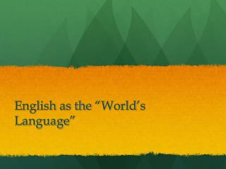 "English as the  "" World ' s Language """