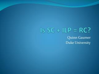 Is SC + ILP = RC?