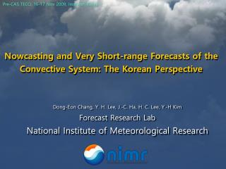 Nowcasting and Very Short-range Forecasts of the Convective System: The Korean Perspective