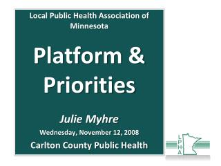 Local Public Health Association of Minnesota Platform & Priorities Julie  Myhre
