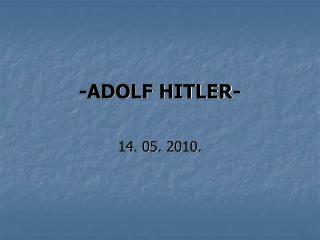 -ADOLF HITLER-
