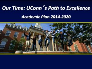 Our Time: UConn ' s Path to Excellence Academic Plan 2014-2020
