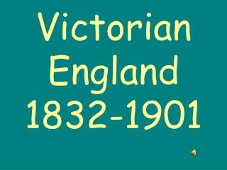 Victorian England 1832-1901
