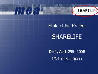 State of the Project SHARELIFE Delft, April 29th 2008 (Mathis Schröder)