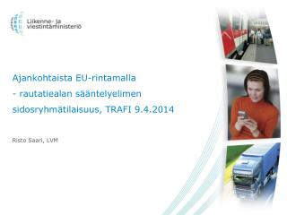 Ajankohtaista EU-rintamalla  - rautatiealan s��ntelyelimen sidosryhm�tilaisuus, TRAFI 9.4.2014