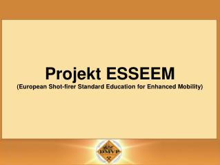 Projekt ESSEEM European Shot-firer Standard Education for Enhanced Mobility