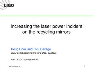 Increasing the laser power incident on the recycling mirrors