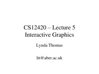 CS12420 � Lecture 5 Interactive Graphics