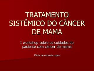 TRATAMENTO SISTÊMICO DO CÂNCER DE MAMA