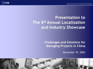 Presentation to  The 8 th  Annual Localization and Industry Showcase