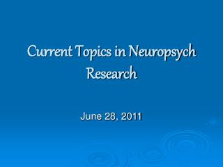 Current Topics in Neuropsych Research