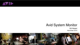 Avid System Monitor Ed Harper November 2010
