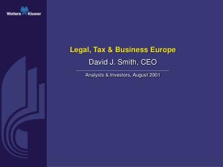 Legal, Tax & Business Europe David J. Smith , CEO