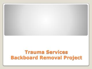 Trauma Services Backboard Removal Project