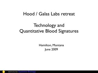 Hood / Galas Labs retreat Technology and  Quantitative Blood Signatures