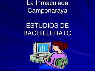 La Inmaculada Camponaraya ESTUDIOS DE BACHILLERATO