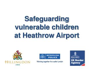 Safeguarding vulnerable children at Heathrow Airport