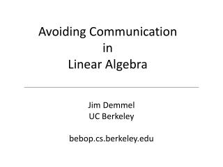 Avoiding Communication in  Linear Algebra