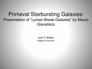 "Primeval Starbursting Galaxies: Presentation of ""Lyman-Break Galaxies"" by Mauro Giavalisco"
