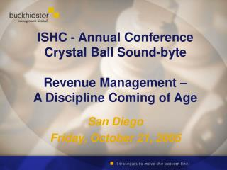 ISHC - Annual Conference  Crystal Ball Sound-byte Revenue Management – A Discipline Coming of Age