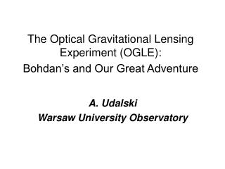 The Optical Gravitational Lensing  Ex periment (OGLE): Bohdan�s and Our Great Adventure