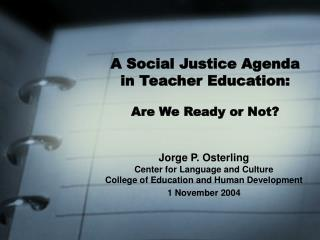 A Social Justice Agenda in Teacher Education: Are We Ready or Not?