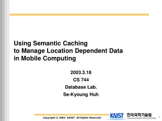 Using Semantic Caching  to Manage Location Dependent Data  in Mobile Computing