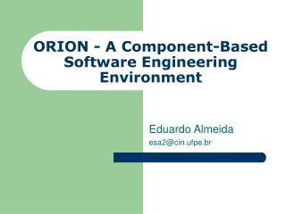 ORION -  A Component-Based Software Engineering Environment