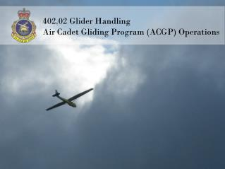 402.02 Glider Handling Air Cadet Gliding Program (ACGP) Operations